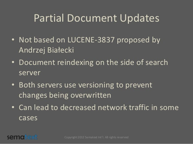 Partial Document Updates• Not based on LUCENE-3837 proposed by  Andrzej Białecki• Document reindexing on the side of searc...