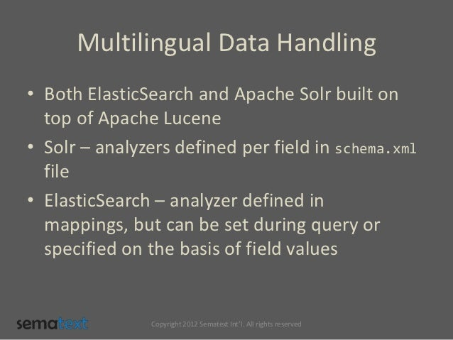 Multilingual Data Handling• Both ElasticSearch and Apache Solr built on  top of Apache Lucene• Solr – analyzers defined pe...