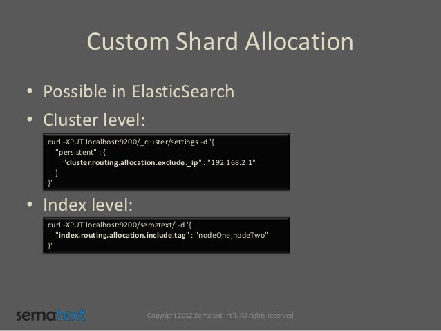 """Custom Shard Allocation• Possible in ElasticSearch• Cluster level:  curl -XPUT localhost:9200/_cluster/settings -d {     """"..."""