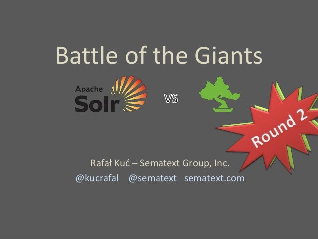 Battle of the Giants Rafał Kuć – Sematext Group, Inc. @kucrafal @sematext sematext.com