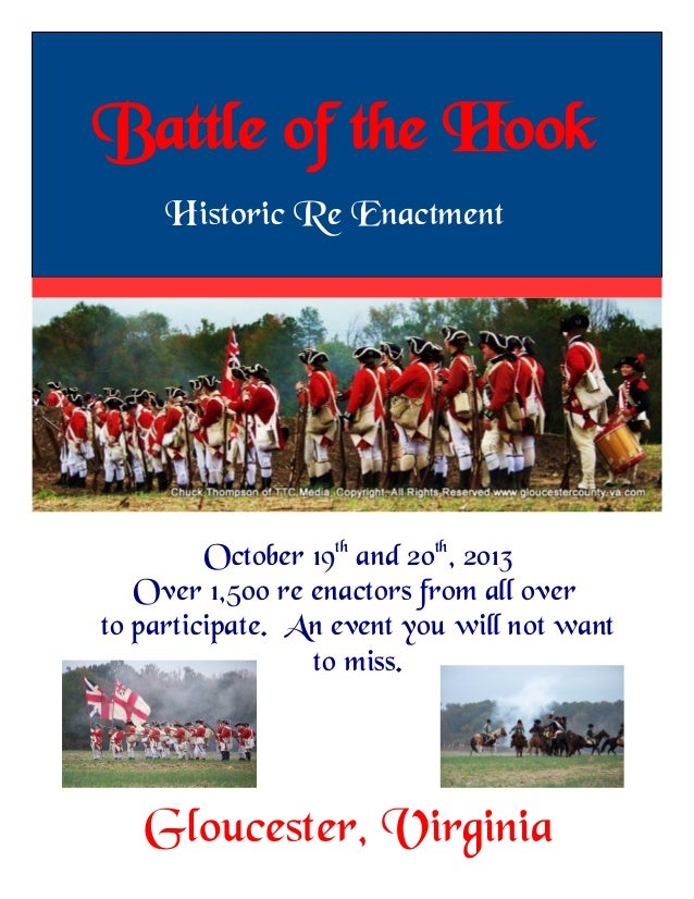 Battle of the Hook Gloucester, Virginia Historic Re Enactment October 19th and 20th , 2013 Over 1,500 re enactors from all...