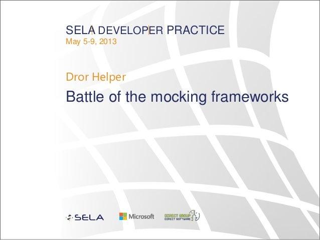 SELA DEVELOPER PRACTICEMay 5-9, 2013Dror HelperBattle of the mocking frameworks