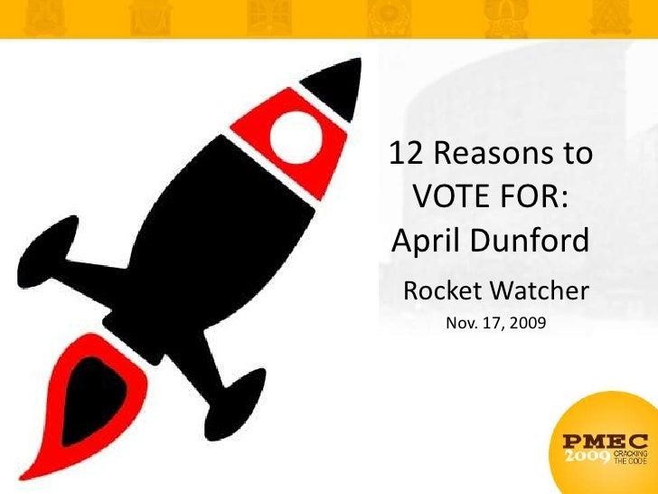 12 Reasons to VOTE FOR: April Dunford<br />Rocket Watcher<br />Nov. 17, 2009<br />