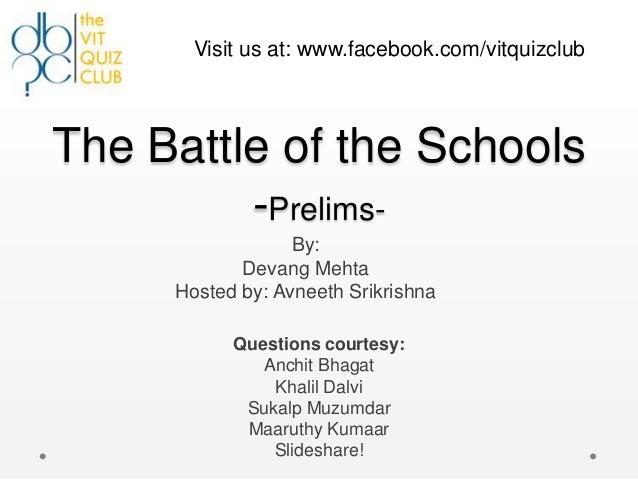 Visit us at: www.facebook.com/vitquizclubThe Battle of the Schools         -Prelims-                  By:            Devan...