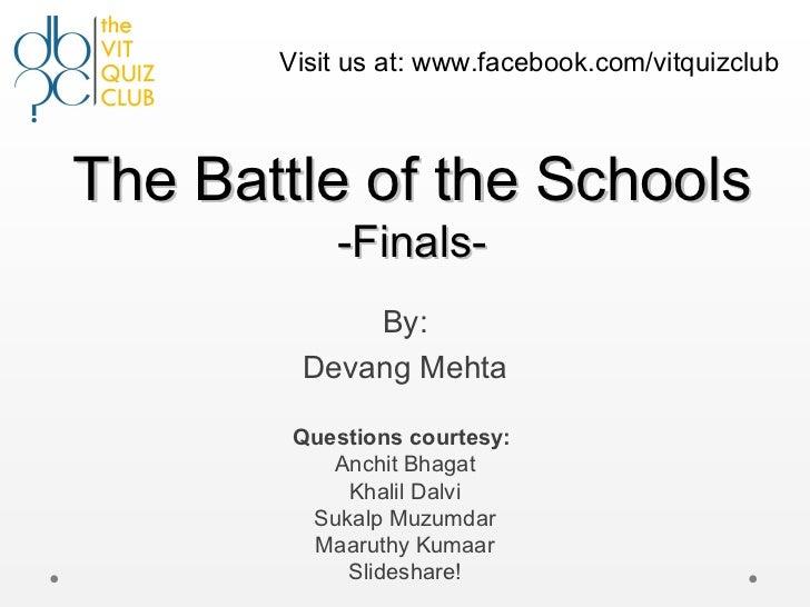 Visit us at: www.facebook.com/vitquizclubThe Battle of the Schools           -Finals-            By:        Devang Mehta  ...