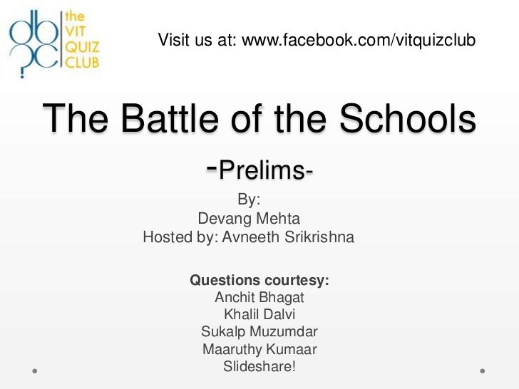 Visit us at: www.facebook.com/vitquizclubThe Battle of the Schools         -Prelims-                  By:            Devan...