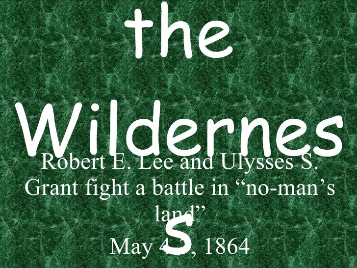 "Battle of the Wilderness Robert E. Lee and Ulysses S. Grant fight a battle in ""no-man's land"" May 4-7, 1864"