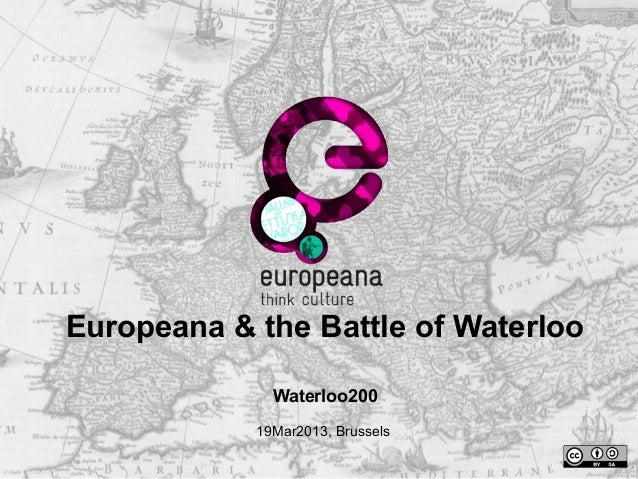 Europeana & the Battle of WaterlooWaterloo20019Mar2013, Brussels