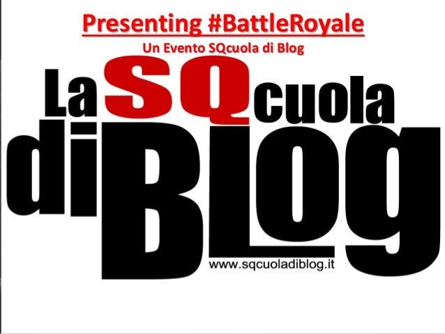 Presenting #BattleRoyale Un Evento SQcuola di Blog
