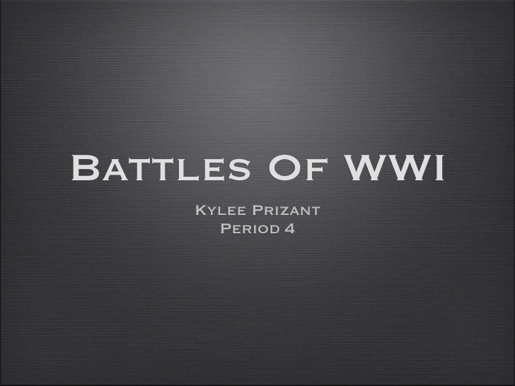 Battles Of WWI    Kylee Prizant      Period 4