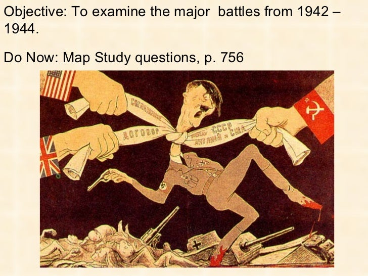 Objective: To examine the major  battles from 1942 –1944. Do Now: Map Study questions, p. 756