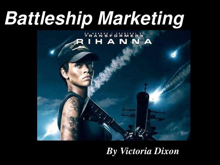 Battleship Marketing           By Victoria Dixon