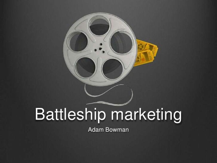 Battleship marketing       Adam Bowman