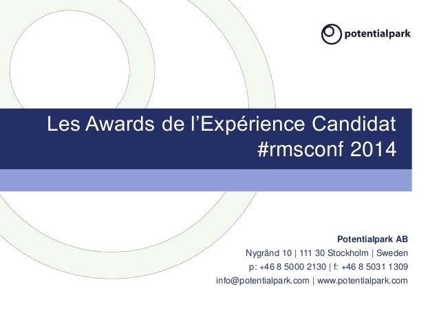 Les Awards de l'Expérience Candidat  #rmsconf 2014  Potentialpark AB  Nygränd 10 | 111 30 Stockholm | Sweden  p: +46 8 500...