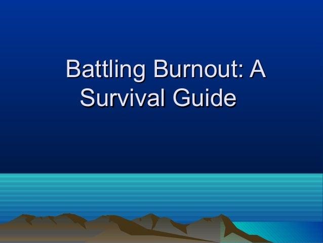 Battling Burnout: A Survival Guide