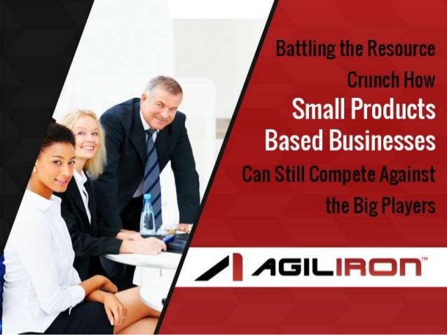 Battling the Resource Crunch  • Small businesses face challenges from every quarter as they go  about trying to sell their...