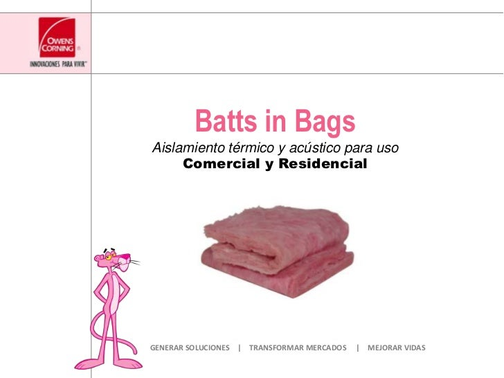 Batts in Bags<br />Aislamiento térmico y acústico para usoComercial y Residencial<br />GENERAR SOLUCIONES    |    TRANSFOR...