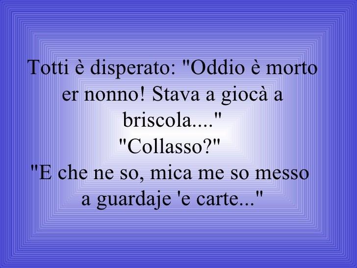 """Totti è disperato: """"Oddio è morto er nonno! Stava a giocà a briscola...."""" """"Collasso?""""  """"E che ne ..."""