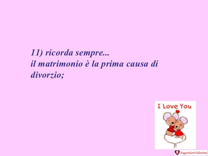 11) ricorda sempre...  il matrimonio è la prima causa di divorzio;