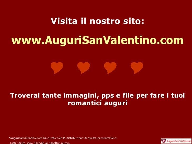 Visita il nostro sito: www.AuguriSanValentino.com  Troverai tante immagini, pps e file per fare i tuoi romantici au...