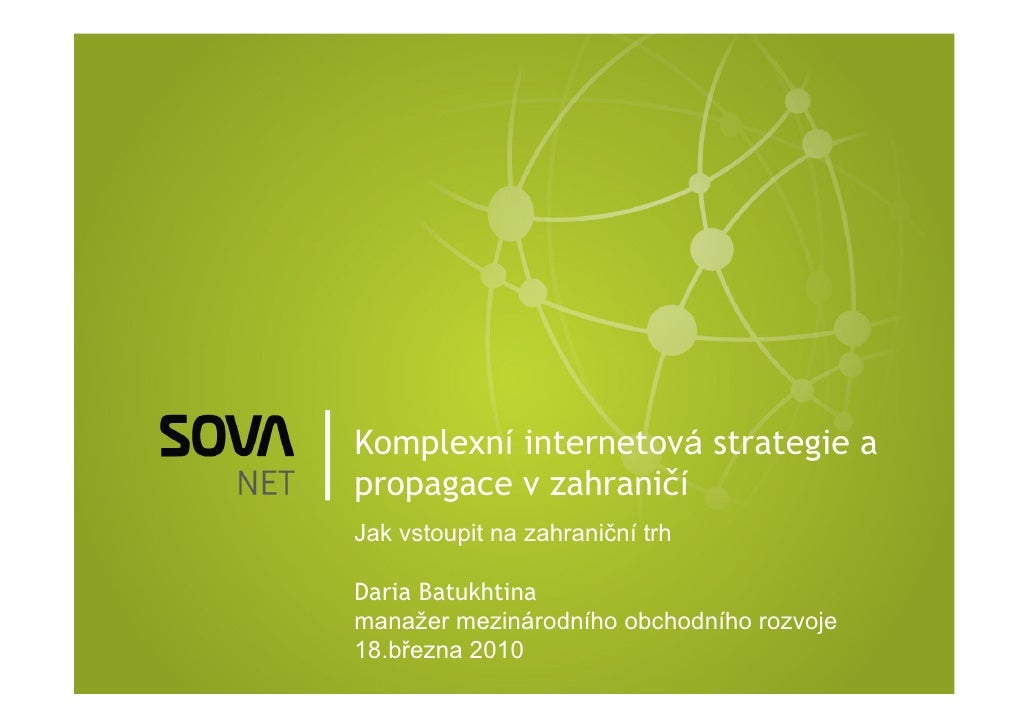 Komplexní internetová strategie a propagace v zahraničí Jak vstoupit na zahraniční trh  Daria Batukhtina manažer mezinárod...