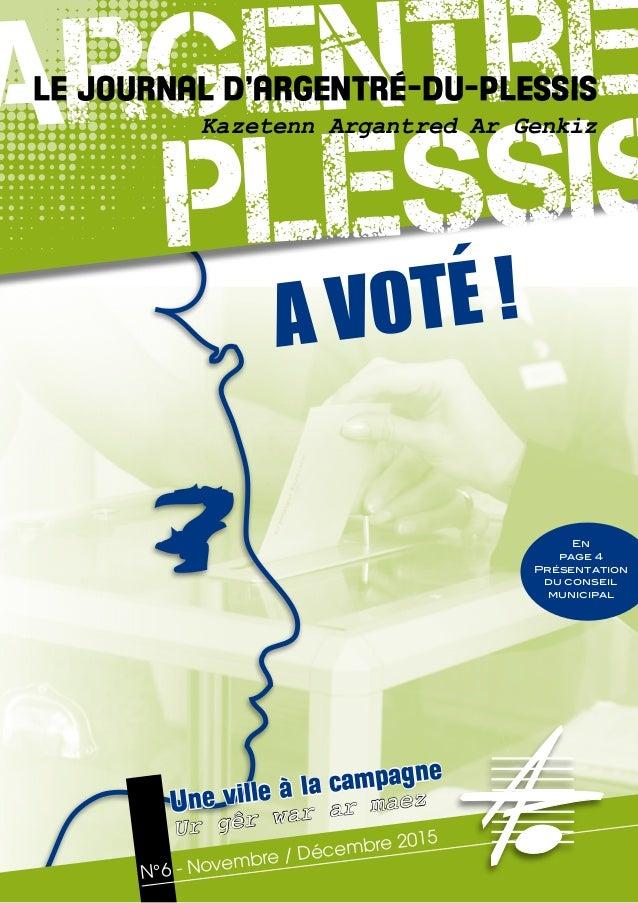 A votÉ ! argentré plessis Une ville à la campagne Ur gêr war ar maez N°6 - Novembre / Décembre 2015 En page 4 Présentation...
