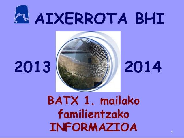 AIXERROTA BHI BATX 1. mailako familientzako INFORMAZIOA 2013 2014 11