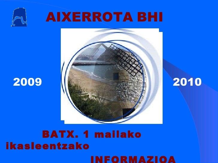 BATX. 1 mailako ikasleentzako INFORMAZIOA AIXERROTA   BHI 2009  2010
