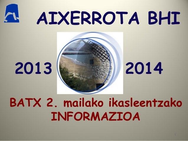 AIXERROTA BHI 2013  2014  BATX 2. mailako ikasleentzako INFORMAZIOA 1