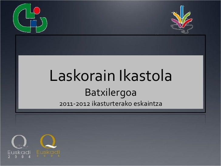 Laskorain Ikastola Batxilergoa 2011-2012 ikasturterako eskaintza