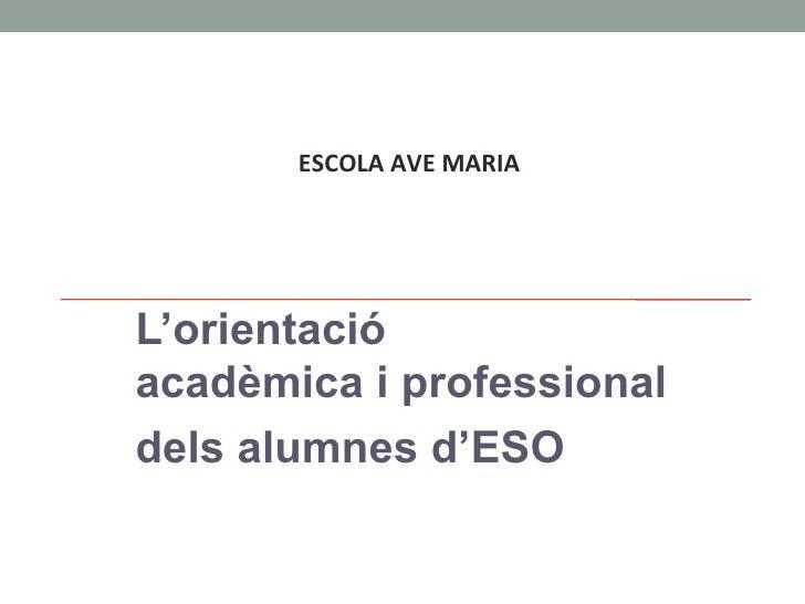 ESCOLA AVE MARIAL'orientacióacadèmica i professionaldels alumnes d'ESO