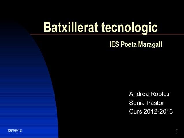 06/05/13 1Batxillerat tecnologicIES Poeta MaragallAndrea RoblesSonia PastorCurs 2012-2013