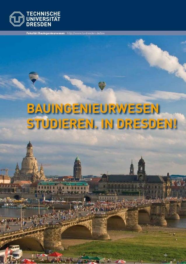 http://tu.dresden.deFakultät Bauingenieurwesen http://www.tu-dresden.de/biw Bauingenieurwesen studieren. In Dresden!
