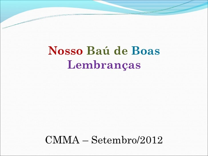 Nosso Baú de Boas  LembrançasCMMA – Setembro/2012