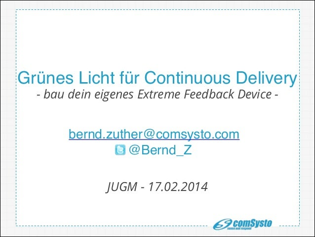 Grünes Licht für Continuous Delivery - bau dein eigenes Extreme Feedback Device http://www.mongosoup.de/index.html  bernd....