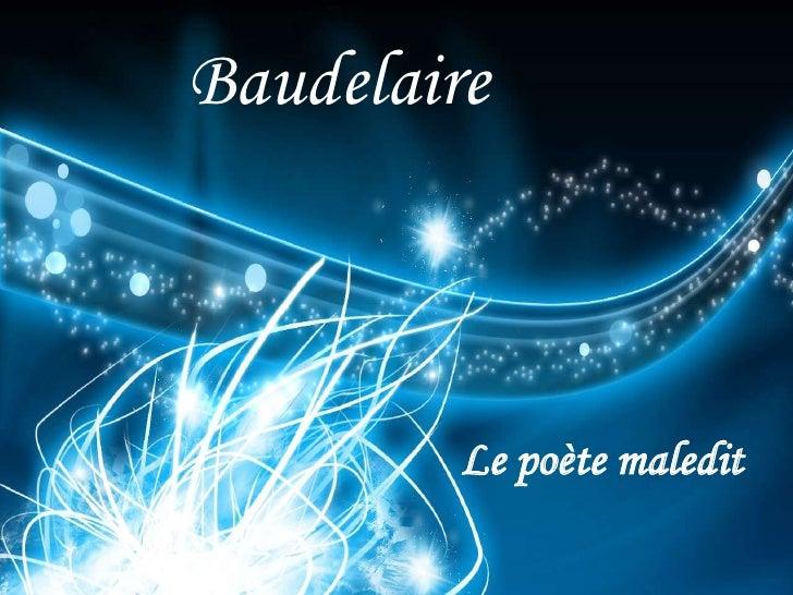 Baudelaire<br />. <br />Le poètemaledit<br />
