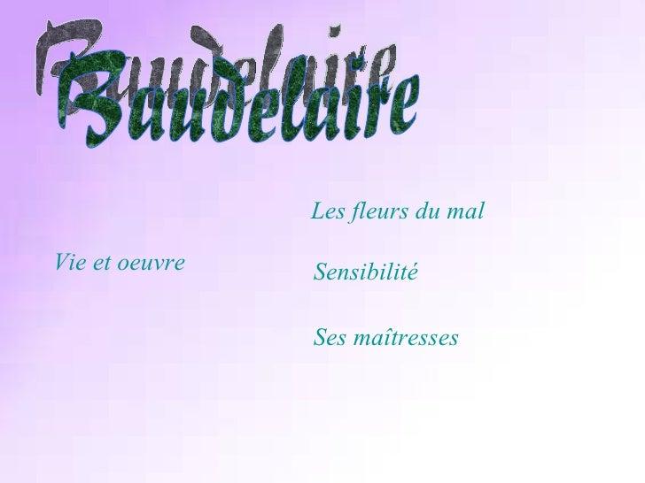 Les fleurs du mal Sensibilité Ses  maîtresses  Baudelaire Vie et oeuvre