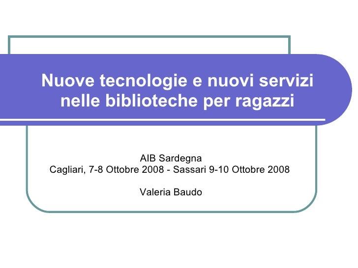 Nuove tecnologie e nuovi servizi nelle biblioteche per ragazzi AIB Sardegna Cagliari, 7-8 Ottobre 2008 - Sassari 9-10 Otto...
