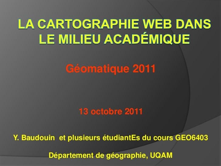 Géomatique 2011                 13 octobre 2011Y. Baudouin et plusieurs étudiantEs du cours GEO6403         Département de...