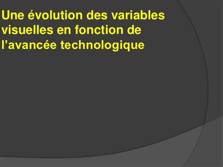 Les variables visuelles primaires •   Variables visuelles primaire de Bertin (1960) •   Forme           •   Utilisation op...