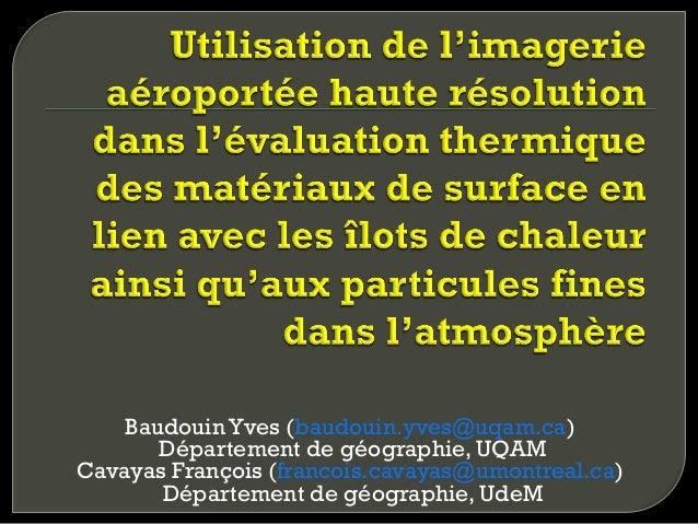 Baudouin Yves (baudouin.yves@uqam.ca) Département de géographie, UQAM Cavayas François (francois.cavayas@umontreal.ca) Dép...