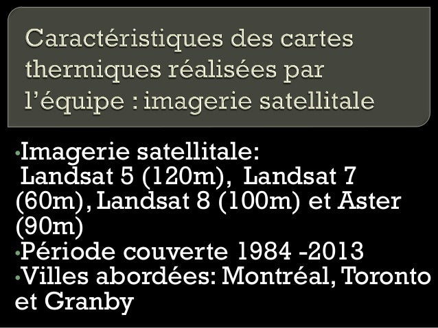 •Imagerie  satellitale: Landsat 5 (120m), Landsat 7 (60m), Landsat 8 (100m) et Aster (90m) •Période couverte 1984 -2013 ...