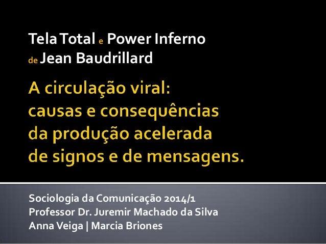 Sociologia da Comunicação 2014/1 Professor Dr. Juremir Machado da Silva AnnaVeiga   Marcia Briones TelaTotal e Power Infer...