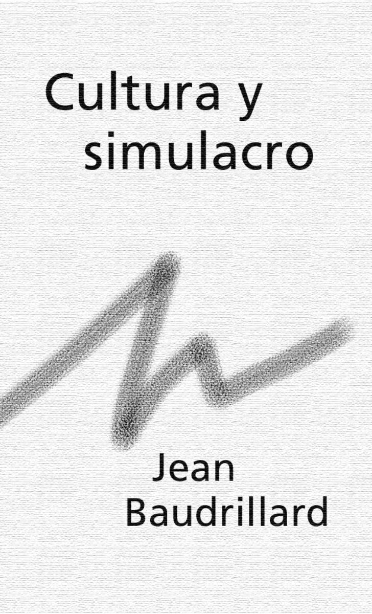 Cultura y     simulacro         Jean Baudrillard     Traducido por Pedro Rovira   Editorial Kairós, Barcelona, 1978       ...