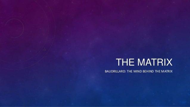 THE MATRIX BAUDRILLARD: THE MIND BEHIND THE MATRIX