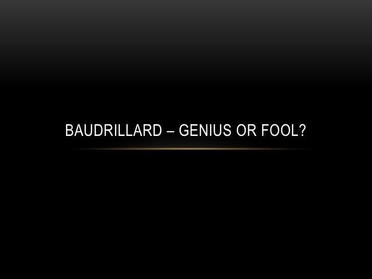BAUDRILLARD – GENIUS OR FOOL?