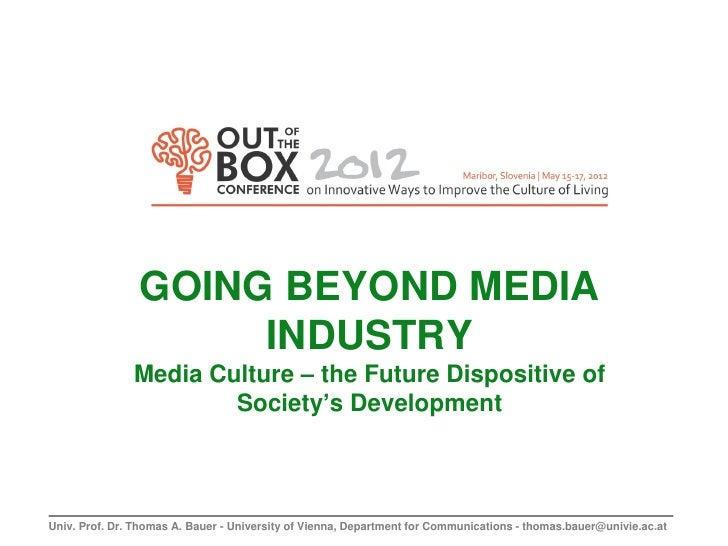 GOING BEYOND MEDIA                     INDUSTRY               Media Culture – the Future Dispositive of                   ...