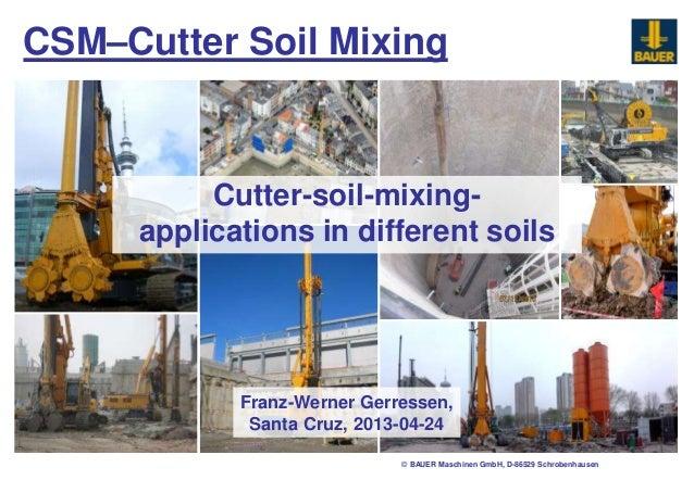 © BAUER Maschinen GmbH, D-86529 Schrobenhausen Cutter-soil-mixing- applications in different soils CSM–Cutter Soil Mixing ...