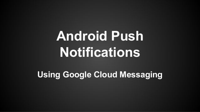 Android Push Notifications Using Google Cloud Messaging