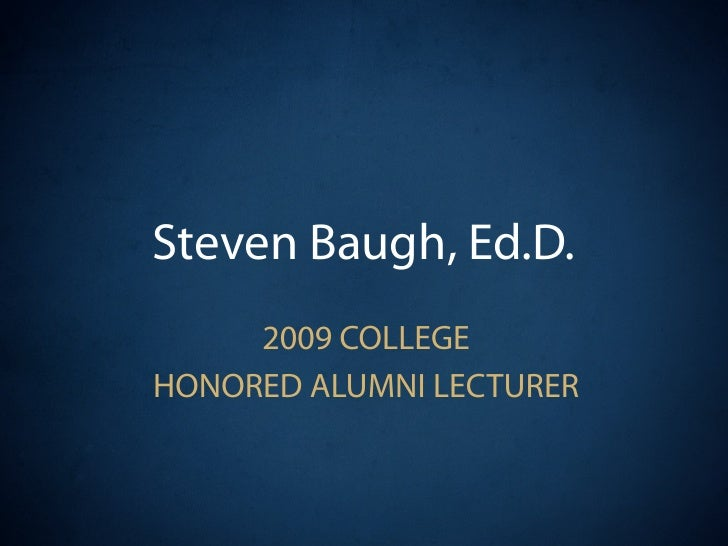 Steven Baugh, Ed.D.      2009 COLLEGE HONORED ALUMNI LECTURER